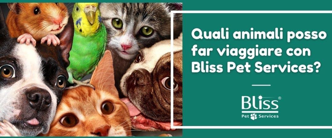 Quali animali posso far viaggiare con Bliss Pet Services?